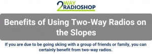 Benefits of Using Two-Way Radios on the Slopes