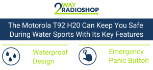 The Motorola T92 H20 Can Keep You Safe During Your Water Sports